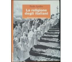 La religione degli italiani - Paolo Apolito - Editori Riuniti,2001 - A