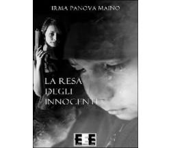 La resa degli innocenti di Panova Maino Irma,  2014,  Eee-edizioni Esordienti