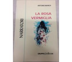 La rosa vermiglia - Antonio Manca,  2000,  Gruppo Edicom