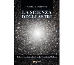 La scienza degli astri. Dall'astronomia degli antichi alla cosmologia moderna di