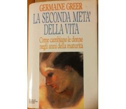 La seconda metà della vita - Greer - Arnoldo Mondadori,1992 - R