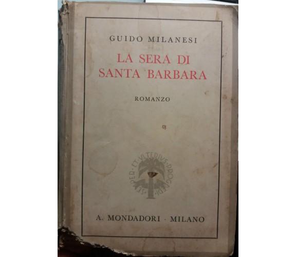 La sera di Santa Barbara - Guido Milanesi - A. Mondadori Editore - 1938 - G