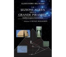 La sezione aurea nella grande piramide, Alessandro Beltrami,  2016,  Youcanprint