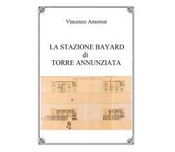 La stazione Bayard di Torre Annunziata di Vincenzo Amorosi,  2018,  Youcanprint