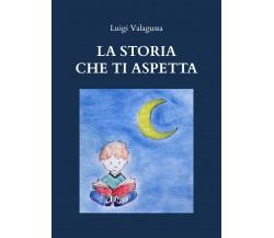 La storia che ti aspetta - Luigi Valagussa,  2020,  Youcanprint
