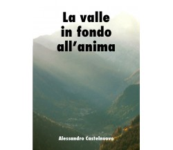 La valle in fondo all'anima -  Alessandro Castelnuovo,  Youcanprint - P