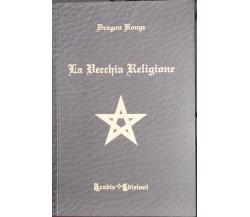 La vecchia religione di Dragon Rouge,  2011,  Aradia Edizioni