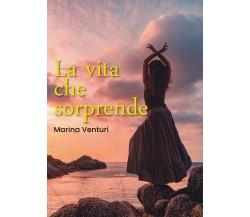 La vita che sorprende di Marina Venturi,  2019,  Youcanprint