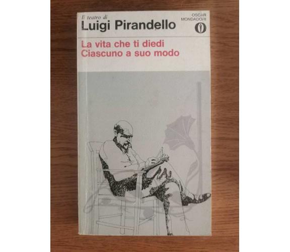 La vita che ti diedi, Ciascuno a suo modo - L. Pirandello - Mondadori - 1980 -AR