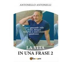 La vita in una frase 2 di Antonello Antonelli,  2016,  Youcanprint