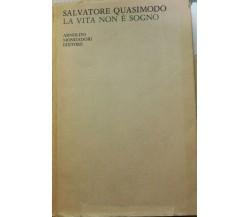 La vita non è sogno - Salvatore Quasimodo - 1949 - Arnoldo Mondadori Editore-lo