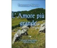L'amore più grande  - Tommaso Mazza,  2015,  Youcanprint