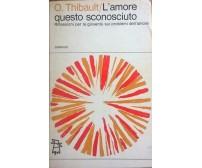 L'amore questo sconosciuto - O. Thibault (1967,  Gribaudi) Ca
