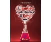 L'amore è solo chimica. O forse no... di Guido Colombani,  2020,  Youcanprint