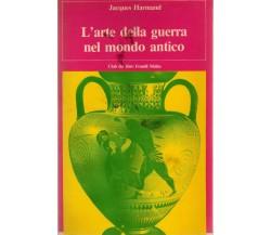 L'arte della guerra nel mondo antico - Jacques Harmand,  1981,  Melita editori