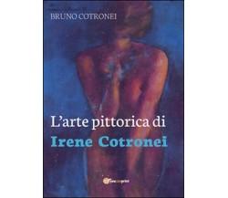 L'arte pittorica di Irene Cotronei di Bruno Cotronei,  2016,  Youcanprint