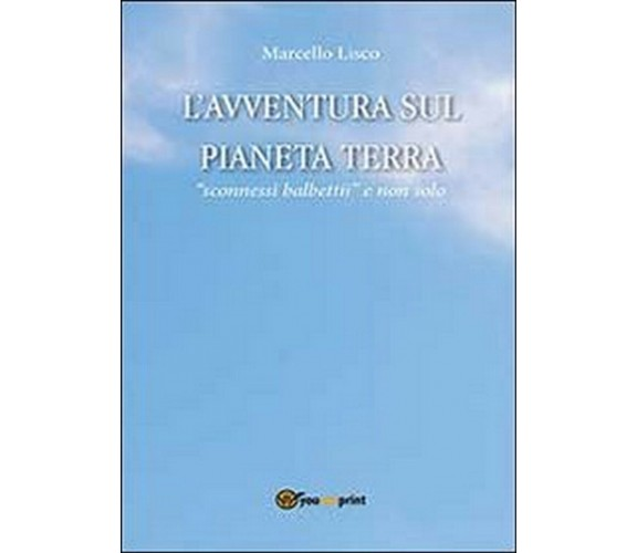 L'avventura sul pianeta Terra  di Marcello Lisco,  2013,  Youcanprint