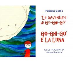 Le Avventure di Go-Ghi-Gò: Go-Ghi-Gò e la Luna - Fabiola Gallio,  2020
