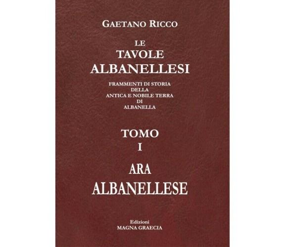 Le Tavole Albanellesi. - Gaetano Ricco,  2018,  Edizioni Magna Graecia