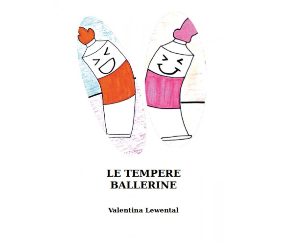 Le Tempere Ballerine - Valentina Lewental,  2020,  Youcanprint