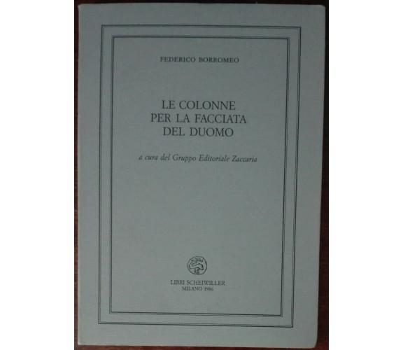 Le colonne per la facciata del duomo - Borromeo - Libri Scheiwiller,1986 - A