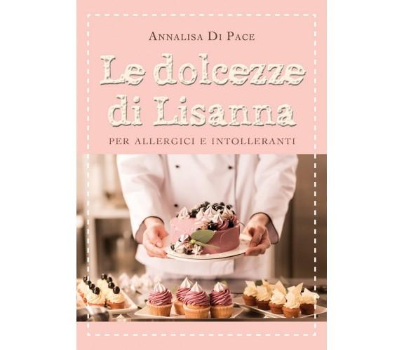 Le dolcezze di Lisanna per allergici e intolleranti di Annalisa Di Pace,  2021