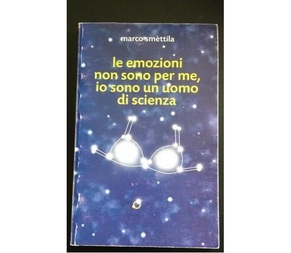 Le emozioni non sono per me, io sono un uomo di scienza - Marco Smettila - P