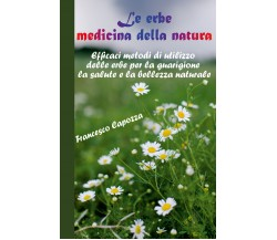 Le erbe medicina della natura di Francesco Capozza,  2020,  Youcanprint
