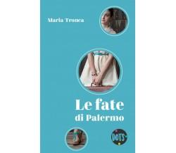 Le fate di Palermo di Maria Tronca,  2018,  Dots Editore