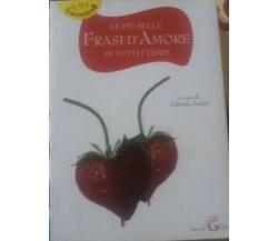 Le più belle frasi d'Amore di tutti i tempi - G. Dadati - Edizioni Gaia - 2011-P