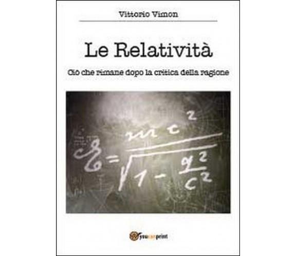 Le relatività. Ciò che rimane dopo la critica della ragione,  di Vittorio Vimon