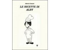Le ricette di Alby  di Alberto Giussani,  2014,  Youcanprint