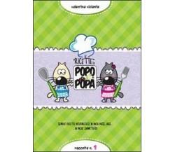 Le ricette di Popo e Popa,  di Valentina Violante,  2013,  Youcanprint
