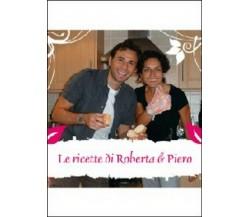 Le ricette di Roberta & Piero, 2012, Youcanprint