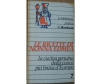 Le ricette di nonna Edmea - Ordinanzi - Edizioni il Formichiere s.r.l.,1977 - R