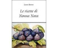 Le ricette di nonna Nata  di Laura Barone,  2011,  Youcanprint