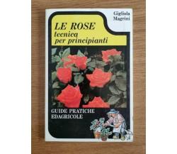 Le rose, tecnica per principianti - G. Magrini - Edagricole - 1976 - AR