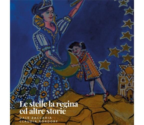 Le stelle, la Regina ed altre storie - Dale Zaccaria E Claudia Rordorf,  2020