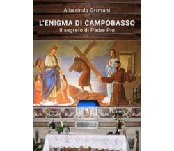 L'enigma di Campobasso. Il segreto di padre Pio di Alberindo Grimani,  2021,