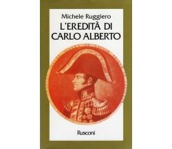 L'eredità di Carlo Alberto - Michele Ruggiero,  1995,  Rusconi, 1° Edizione