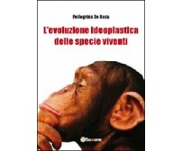 L'evoluzione ideoplastica delle specie viventi  di Pellegrino De Rosa,  2012,  Y