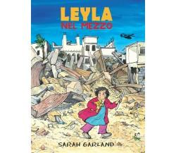 Leyla nel mezzo - Sarah Garland,  2020,  Lo Stampatello