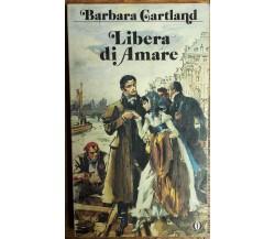 Libera di amare - Cartland -  Arnoldo Mondadori Editore,1982 - R