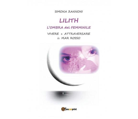 Lilith. L'ombra del femminile. di Simona Zannoni,  2016,  Youcanprint
