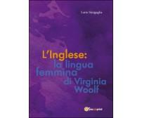 L'inglese: la lingua femmina di Virginia Woolf  di Ilario Sinigaglia,  2015