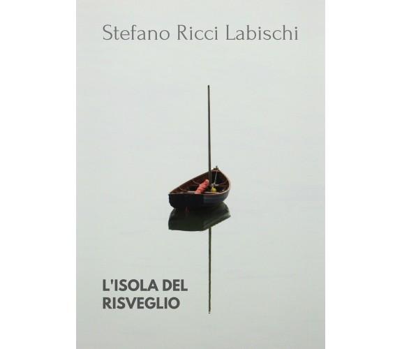 L'isola del risveglio di Stefano Ricci Labischi,  2019,  Youcanprint
