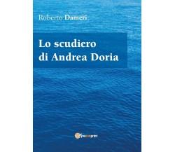 Lo scudiero di Andrea Doria di Roberto Dameri,  2017,  Youcanprint