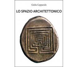 Lo spazio architettonico di Giulia Cepparulo,  2016,  Youcanprint
