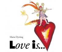 Love is... di Maria Dyrting,  2017,  Youcanprint