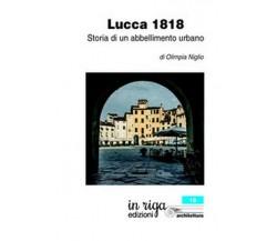 Lucca 1818. Storia di un abbellimento urbano, di Olimpia Niglio,  2018,  Yo - ER